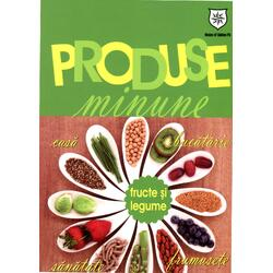 Produse Minune. Fructe Si Legume HOUSE OF GUIDES