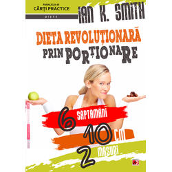 Dieta revolutionara prin portionare - Ian K. Smith PARALELA 45
