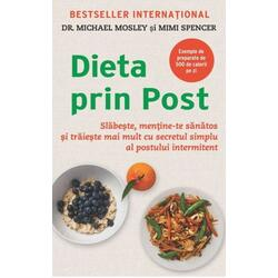 Dieta prin post - Michael Mosley, Mimi Spencer ADEVAR DIVIN