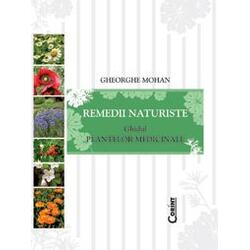 Remedii naturiste. Ghidul plantelor medicinale - Gheorghe Mohan
