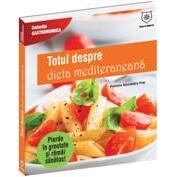 Totul Despre Dieta Mediteraneana - Connie Diekman, Sam Sotiropoulos HOUSE OF GUIDES