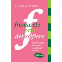 Frumusete prin detoxifiere - Kimberly Snyder LIFESTYLE