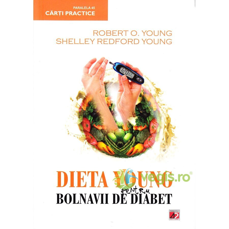 PARALELA 45 Dieta young pentru bolnavii de diabet – Robert O. Young, Shelley Redford Young