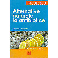 Alternative naturale la antibiotice - Christopher Vasey Niculescu