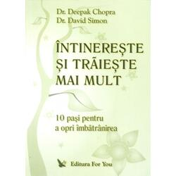 Intinereste si traieste mai mult - Deepak Chopra, David Simon FOR YOU