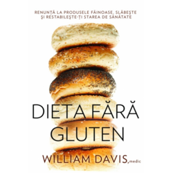 Dieta fara gluten - William Davis ADEVAR DIVIN