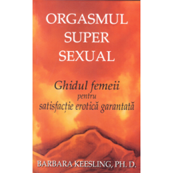 Orgasmul super sexual - Barbara Keesling EDITURA PI
