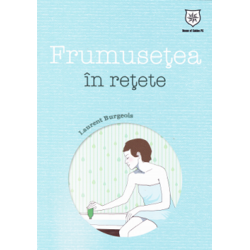Frumusetea in retete - Laurent Burgeois HOUSE OF GUIDES