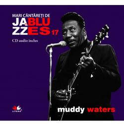 Jazz si blues 17: Muddy Waters + Cd LITERA