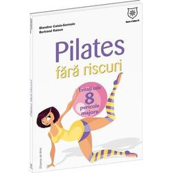 Pilates fara riscuri - Blandine Calais-Germain, Bertrand Raison HOUSE OF GUIDES