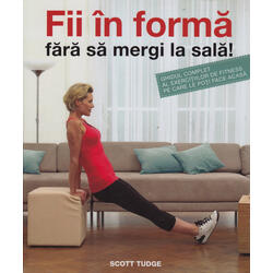 Fii In Forma Fara Sa Mergi La Sala! - Scott Tudge
