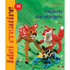 Idei creative 10 - Animale din margele - Anja Freese CASA