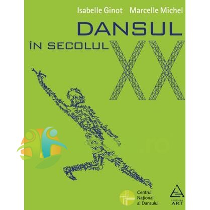 GRUPUL EDITORIAL ART Dansul in secolul XX – Isabelle Ginot, Marcelle Michel