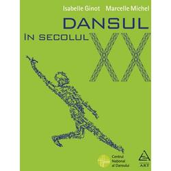 Dansul in secolul XX - Isabelle Ginot, Marcelle Michel GRUPUL EDITORIAL ART