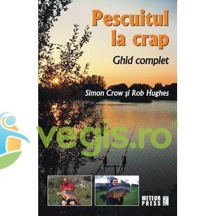 METEOR PRESS Pescuitul la crap – Simon Crow, Rob Hughes