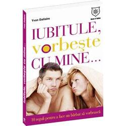 Iubitule, vorbeste cu mine... - Yvon Dallaire HOUSE OF GUIDES