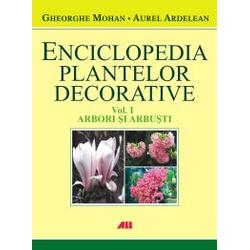 Enciclopedia plantelor decorative vol. 1: arbori si arbusti - Gheorghe Mohan ALL