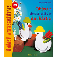 Idei Creative Nr. 28 - Obiecte Decorative Din Hartie - Brigitte Freund CASA