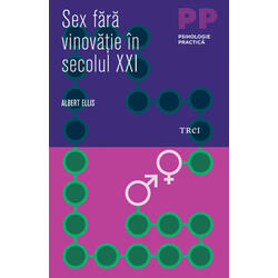 Sex fara vinovatie in secolul XXI - Albert Ellis TREI