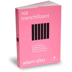 Roz tranchilizant - Adam Alter PUBLICA