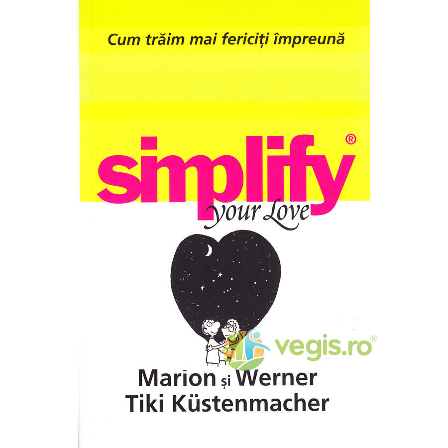ALL Simplify your love. Cum traim mai fericiti impreuna – Marion si Werner Tiki Kustenmacher