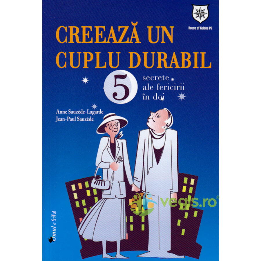 HOUSE OF GUIDES Creeaza un cuplu durabil – Anne Sauzede-Lagarde, Jean-Paul Sauzede
