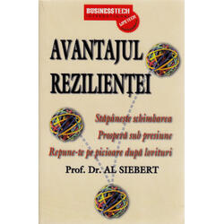 Avantajul Rezilientei - Prof. Dr. Al Siebert BUSINESS TECH