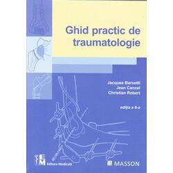 Ghid practic de traumatologie - Jacques Barsotti, Jean Cancel, Christian Robert MEDICALA
