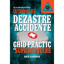 Dezastre Si Accidente. Ghid Practic De Supravietuire - Rich Johnson LITERA
