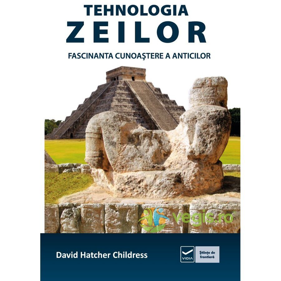 Tehnologia zeilor. Fascinanta cunoastere a anticilor – David Hatcher Childress VIDIA
