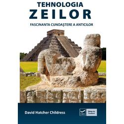 Tehnologia zeilor. Fascinanta cunoastere a anticilor - David Hatcher Childress VIDIA