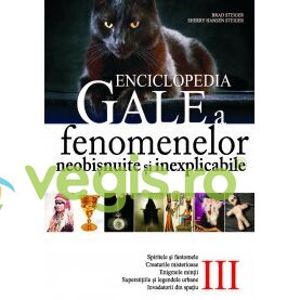 ALL Enciclopedia Gale a fenomenelor neobisnuite si inexplicabile Vol. 3 – Brad Steiger