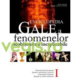 ALL Enciclopedia GALE a fenomenelor neobisnuite si inexplicabile – Brad Steiger Vol I