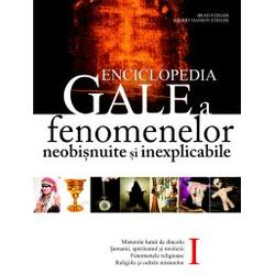 Enciclopedia GALE a fenomenelor neobisnuite si inexplicabile - Brad Steiger Vol I ALL