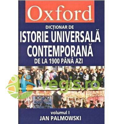 ALL Dictionar de istorie universala contemporana de la 1900 pana azi – Oxford – 2 Volume