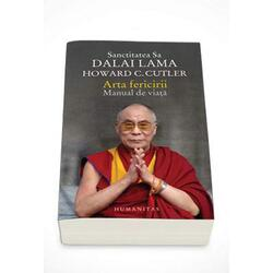 Arta Fericirii. Manual De Viata - Sanctitatea Sa Dalai Lama. Howard C. Cutler HUMANITAS