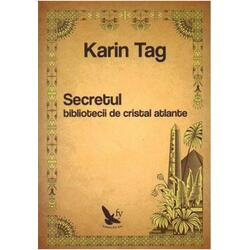 Secretul Bibliotecii De Cristal Atlante - Karin Tag FOR YOU