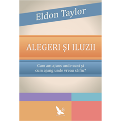 Alegeri si iluzii - Eldon Taylor FOR YOU