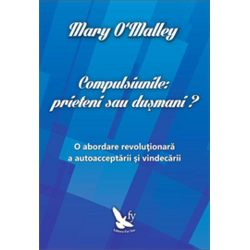 Compulsiunile: Prieteni Sau Dusmani? - Mary O Malley FOR YOU