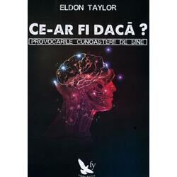 Ce-ar fi daca? - Eldon Taylor FOR YOU
