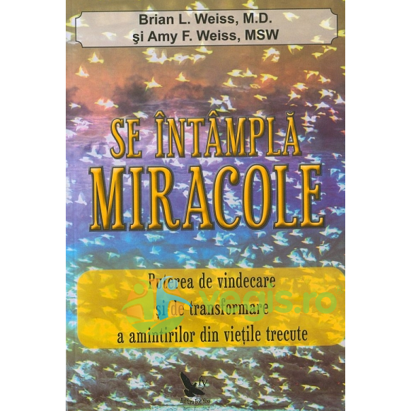FOR YOU Se intampla miracole – Brian L. Weiss, Amy F. Weiss