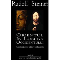Orientul in lumina Occidentului - Rudolf Steiner UNIVERS ENCICLOPEDIC