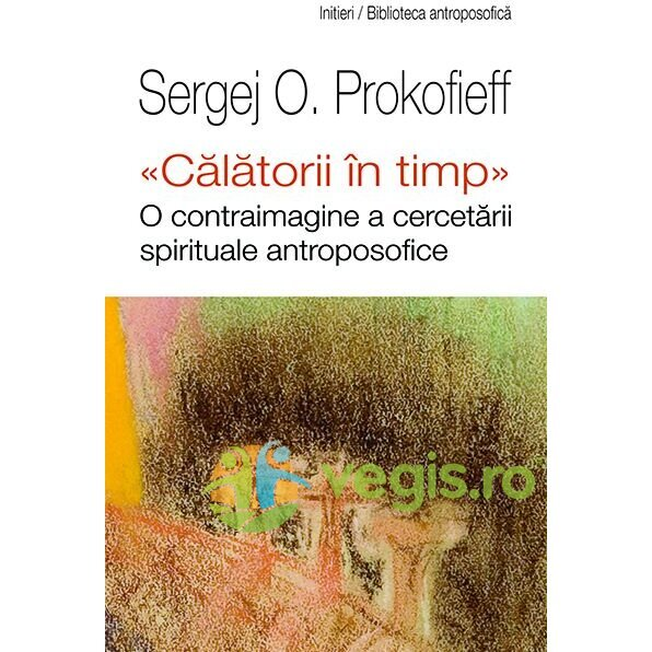 UNIVERS ENCICLOPEDIC Calatorii in timp – Sergej O. Prokofieff