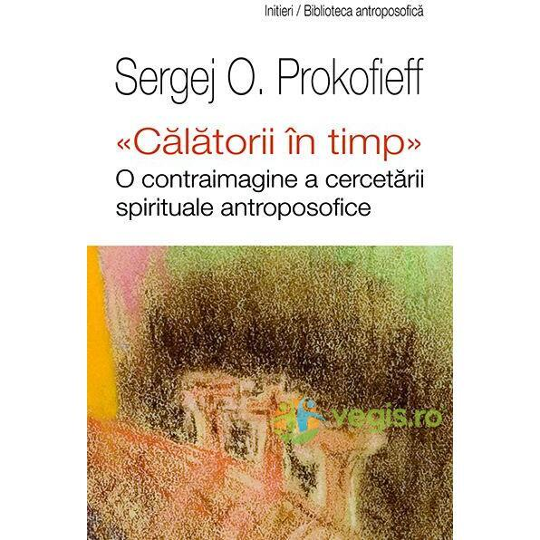 Calatorii in timp - Sergej O. Prokofieff UNIVERS ENCICLOPEDIC