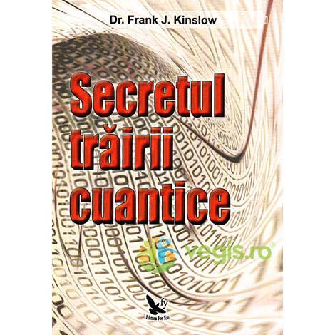 Secretul trairii cuantice - Dr. Frank J. Kinslow FOR YOU