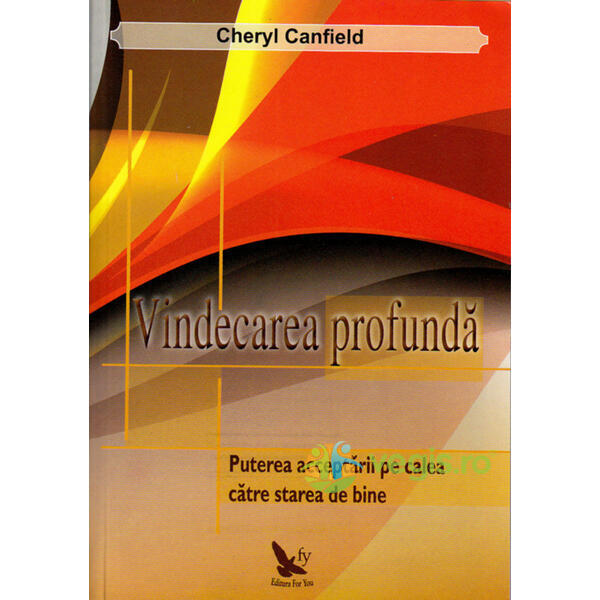 Vindecarea profunda - Cheryl Canfield FOR YOU