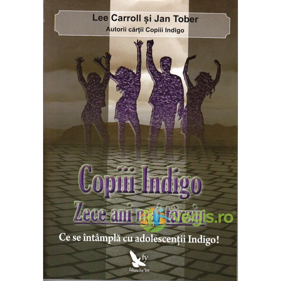 FOR YOU Copiii Indigo. Zece ani mai tarziu – Lee Carroll, Jan Tober