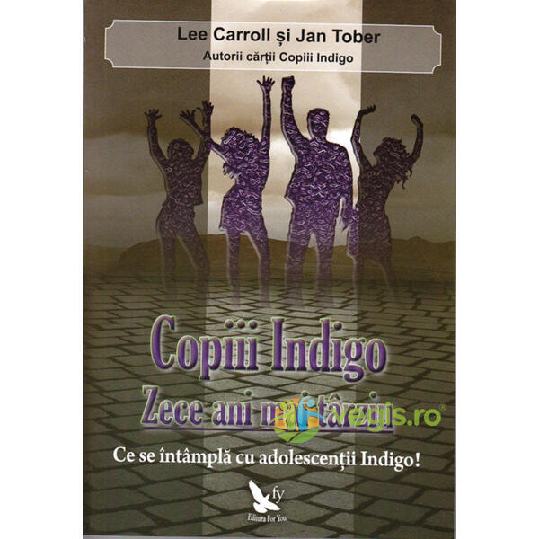 Copiii Indigo. Zece ani mai tarziu - Lee Carroll, Jan Tober FOR YOU