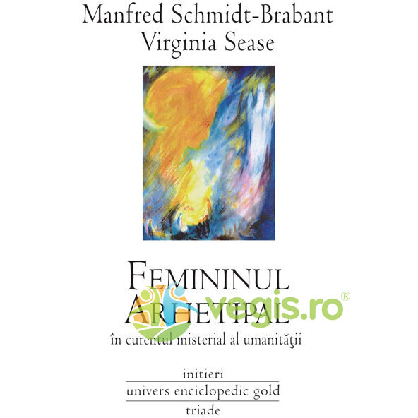 UNIVERS ENCICLOPEDIC Femininul arhetipal – Manfred Schmidt-Brabant, Virginia Sease