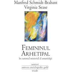 Femininul arhetipal - Manfred Schmidt-Brabant, Virginia Sease UNIVERS ENCICLOPEDIC